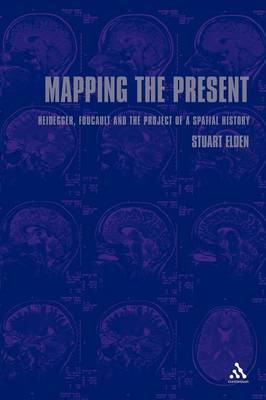 Mapping the Present: Heidegger, Foucault and the Project of a Spatial History by Stuart Elden
