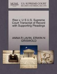 Riso V. U S U.S. Supreme Court Transcript of Record with Supporting Pleadings by Anna R Lavin