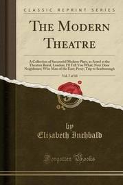The Modern Theatre, Vol. 7 of 10 by Elizabeth Inchbald