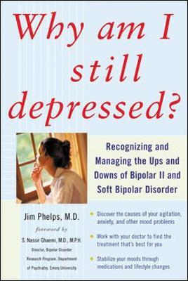 Why Am I Still Depressed? Recognizing and Managing the Ups and Downs of Bipolar II and Soft Bipolar Disorder by Jim Phelps image