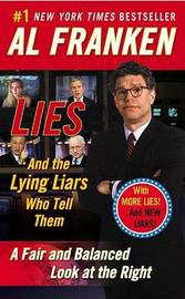 Lies: And the Lying Liars Who Tell Them a Fair and Balanced Look at the Right by Al Franken