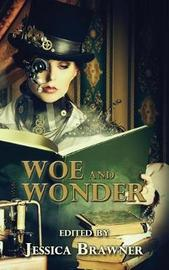 Woe and Wonder by Jessica Brawner