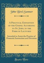 A Practical Exposition of the Gospel According to St. John, in the Form of Lectures by John Bird Sumner image