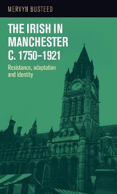 The Irish in Manchester <I>C</I>.1750-1921 by Mervyn Busteed