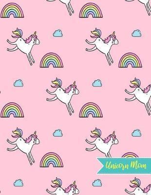 Unicorn Mom by Juliette Schmidt