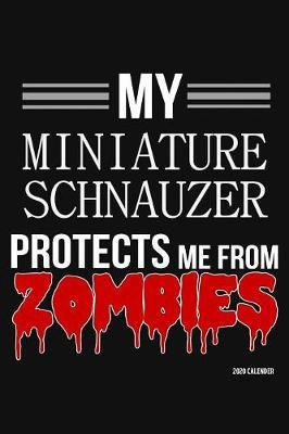 My Miniature Schnauzer Protects Me From Zombies 2020 Calender by Harriets Dogs