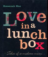 Love in a Lunchbox: Tales of a Modern Mum by Susannah Mac