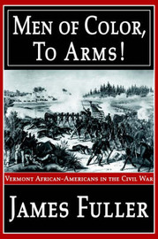 Men of Color, to Arms!: Vermont African-Americans in the Civil War by James R Fuller, Jr. image