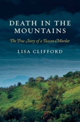 Death in the Mountains: The True Story of a Tuscan Murder by Lisa Clifford image
