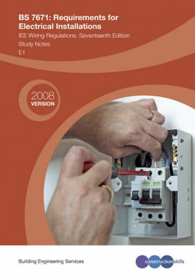 BS 7671: Requirements for Electrical Installations, IEE Wiring Regulations Study Notes: E1 by ConstructionSkills