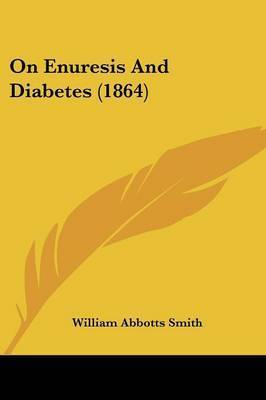On Enuresis And Diabetes (1864) by William Abbotts Smith