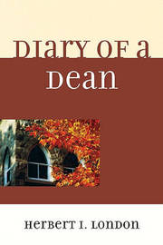 Diary of a Dean by Herbert I. London