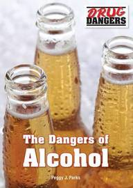 The Dangers of Alcohol by Peggy J Parks