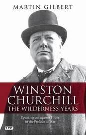 Winston Churchill - the Wilderness Years by Martin Gilbert
