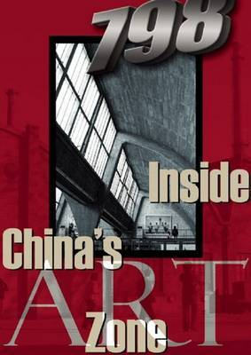798: Inside China's Art Zone by Wenya Huang
