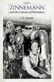 Fred Zinnemann and the Cinema of Resistance by J. E Smyth