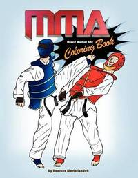 Mma Coloring Book; Mixed Martial Arts Coloring Book by Hoornaz Mostofizadeh