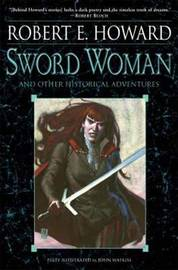 Sword Woman And Other Historical Adventures by Robert , E. Howard