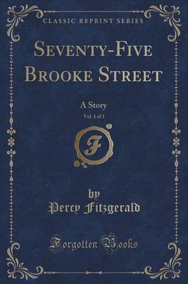 Seventy-Five Brooke Street, Vol. 1 of 3 by Percy Fitzgerald image