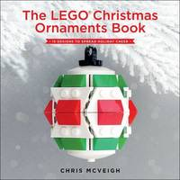 The Lego Christmas Ornaments Book by Chris McVeigh