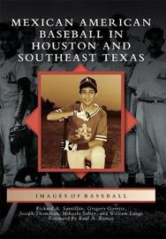 Mexican American Baseball in Houston and Southeast Texas by Richard A Santillan image