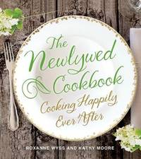 The Newlywed Cookbook by Roxanne Wyss