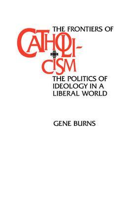 The Frontiers of Catholicism by Gene Burns