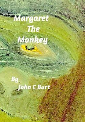 Margaret the Monkey by John C Burt