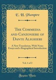 The Commedia and Canzoniere of Dante Alighieri, Vol. 1 of 2 by E H Plumptre image