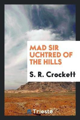Mad Sir Uchtred of the Hills by Samuel Rutherford Crockett image