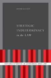 Strategic Indeterminacy in the Law by David Lanius