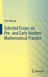 Selected Essays on Pre- and Early Modern Mathematical Practice by Jens Hoyrup