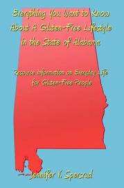 Everything You Want to Know About A Gluten-Free Lifestyle in the State of Alabama by Jennifer V. Spersrud