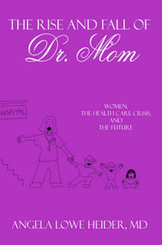 The Rise and Fall of Dr. Mom by Angela, Lowe Heider image