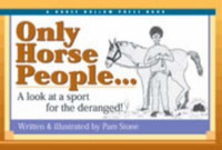 Only Horse People: A Look at the Sport for the Deranged! by Pam Stone image