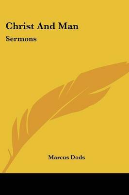Christ and Man: Sermons by Marcus Dods image