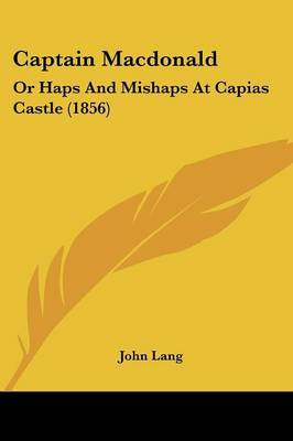 Captain Macdonald: Or Haps And Mishaps At Capias Castle (1856) by John Lang image