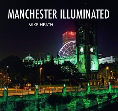 Manchester Illuminated by Mike Heath