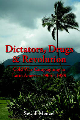 Dictators, Drugs & Revolution by Sewall Menzel