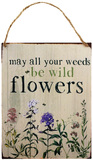 Metal Sign 'May all your weeds be wild flowers'