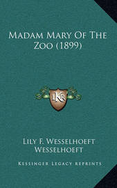 Madam Mary of the Zoo (1899) by Elizabeth Foster Pope Wesselhoeft