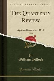 The Quarterly Review, Vol. 19 by William Gifford