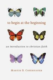 To Begin at the Beginning by Martin B Copenhaver