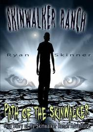SKINWALKER RANCH: Path of the Skinwalker by Ryan Skinner