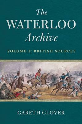 The The Waterloo Archive: v. 1 by Gareth Glover
