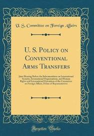 U. S. Policy on Conventional Arms Transfers by U S Committee on Foreign Affairs image