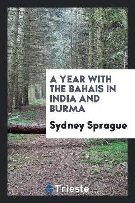 A Year with the Bahais in India and Burma by Sydney Sprague