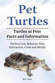 Pet Turtles. Turtles as Pets Facts and Information. Turtles Care, Behavior, Diet, Interaction, Costs and Health. by Ben Team