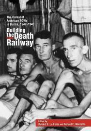 Building the Death Railway by Robert S. LaForte