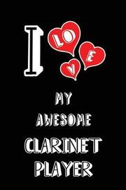 I Love My Awesome Clarinet Player by Lovely Hearts Publishing